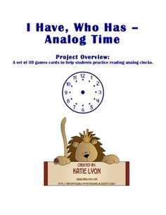 A set of 26 I Have, Who Has game cards to assist students in practicing reading analog clocks.  Set them up in a math station or play as a whole cl...