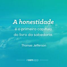 A honestidade é o primeiro capítulo do livro da sabedoria. #zenapp