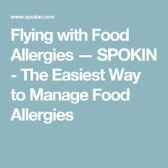 Flying with Food Allergies — SPOKIN - The Easiest Way to Manage Food Allergies Read more in http://natureandhealth.net/