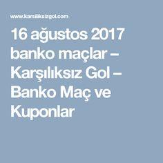 16 ağustos 2017 banko maçlar – Karşılıksız Gol – Banko Maç ve Kuponlar