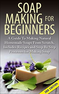 Soap Making For Beginners 3rd Edition: A Guide to Making Natural Homemade Soaps from Scratch, Includes Recipes and Step by Step Processes for Making Soaps ... Making For Beginners, Soap Making Natural) by Lindsey P http://www.amazon.com/dp/B00JYKH75I/ref=cm_sw_r_pi_dp_F8zcwb00GPYBT