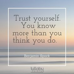 Trust yourself. You know more than you think you do. - Benjamin Spock #parenting #quotes