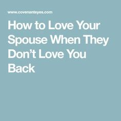 How to Love Your Spouse When They Don't Love You Back