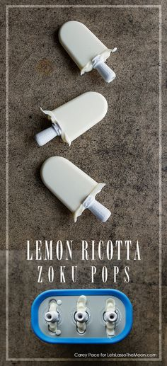 Lemon Ricotta Zoku Pops Popsicles  // 7 Must-Try Recipes *These all sound AMAZING. Saving this for later.