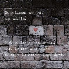 Sometimes we put up walls...