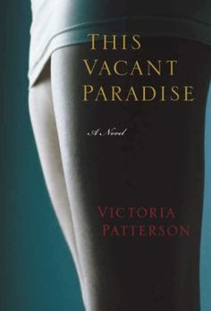 This Vacant Paradise  [book club in a bag]  by Victoria Patterson. (Distributed b Publishers Group West, c2011) The 1990s-Newport Beach, California. Money is God. A man's worth is judged by the size of his boat, the make of his car. A woman's value is assessed by the blank perfection of her quantifiable desirability: dress size, cup size, the whiteness of her teeth. And oh yes: her youth.