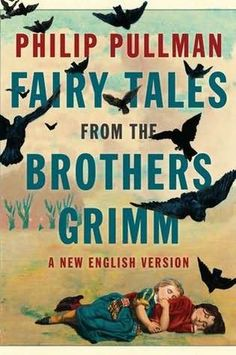 """Philip Pullman Reimagines the Fairy Tales of the Brothers Grimm    """"You have a positive duty to make the story your own. A fairy tale is not a text."""""""