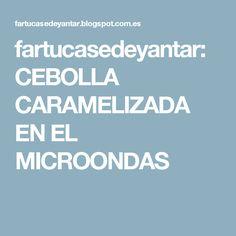 fartucasedeyantar: CEBOLLA CARAMELIZADA EN EL MICROONDAS Recipes, Food, Pastel, Gastronomia, Healthy Snacks, Appetizer Recipes, Cooking Recipes, Beverage, Vegetables