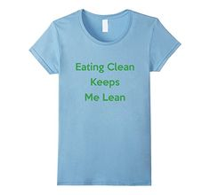 Amazon.com: CleanEatology: Eating Clean Keeps Me Lean T-Shirt: Clothing     #t shirts for women #t shirts with sayings for women #healthy eating t shirts #t shirts for moms #t shirt amazon #t shirt for gym