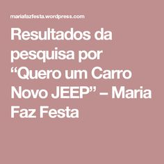 """Resultados da pesquisa por """"Quero um Carro Novo JEEP"""" – Maria Faz Festa"""