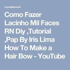 Como Fazer Lacinho Mil Faces RN Diy ,Tutorial ,Pap By Iris Lima How To Make a Hair Bow - YouTube