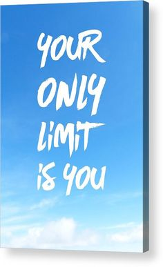 Motivational Quote Acrylic Print for sale. Your only limit is you, white letters in bright blue sky. The image gets printed directly onto the back of a sheet of clear acrylic. The image is the art - it doesn't get any cleaner than that! Matthias Hauser - Art for your Home Decor and Interior Design.