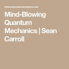 Mind-Blowing Quantum Mechanics | Sean Carroll