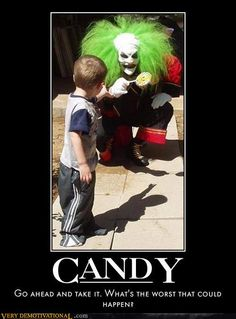 exactly why people are ascared of clowns!