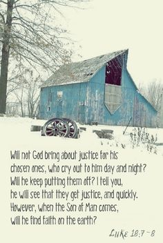 Luke 18:7-8---like the picture just as much as the verse, something besides the same red barn all the time