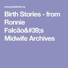 Birth Stories - from Ronnie Falcão's Midwife Archives
