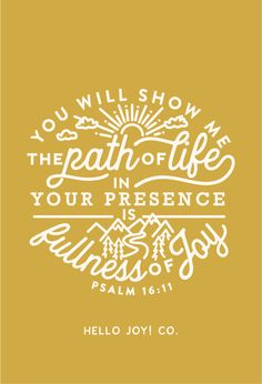"""You will show me the path of life. In Your presence is fullness of joy."" PSALM this print in my shop!And be sure to check out my cases in my Casetify shop!Read the story behind Encouraging WednesdaysMy hope… Bible Verses Quotes, Bible Scriptures, Faith Quotes, Cute Bible Verses, Psalms Quotes, Encouraging Verses, Bible Verses About Love, Psalm 16, Faith In Love"