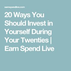 20 Ways You Should Invest in Yourself During Your Twenties | Earn Spend Live