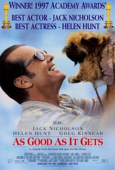 As Good as it Gets - I never tire of seeing this movie over and over - love it