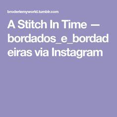 A Stitch In Time — bordados_e_bordadeirasvia Instagram