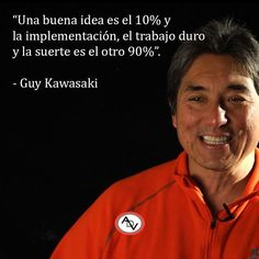 Una buena idea es el 10% y la implementación el trabajo duro y la suerte es el otro 90%. - Guy Kawasaki #ADV #frases #quotes #emprendedor #entrepreneur #ideas