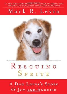 Rescuing Sprite: A Dog Lover's Story of Joy and Anguish by Mark R. Levin, http://www.amazon.com/dp/1439165432/ref=cm_sw_r_pi_dp_VvhDpb0V02YAX