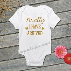 I Have Arrived Baby Girl Bodysuit Newborn by BumpAndBeyondDesigns