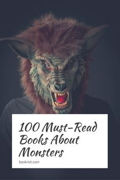Get your monster reading on with our list of 100 must-read books about all monstrous things.