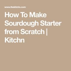 How To Make Sourdough Starter from Scratch | Kitchn
