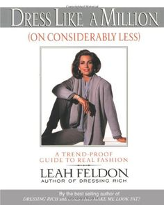 Dress Like a Million (On Considerably Less): A Trend-Proof Guide to Real Fashion Dressing like a million is easy when youve got a million to spend. The challenge is trying to do it on a budget. With her top-selling fourth book, Dress Like a Million, fashion guru Leah Feldon, guarantees that every woman can meet the challenge with ultimate style.In Dress Like a Million, Feldon gives you all the tools you need to put together a look that is not onl...