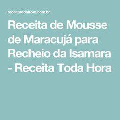 Receita de Mousse de Maracujá para Recheio da Isamara - Receita Toda Hora