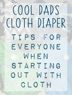 Latched On Mom: Cool Dads Cloth Diaper- Tips for Everyone When Starting Out Using Cloth