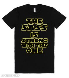 Star Wars: The Sass Is Strong | The Sass Is Strong With This One. Let everyone know you've got Jedi level sass with this awesome shirt! #Skreened