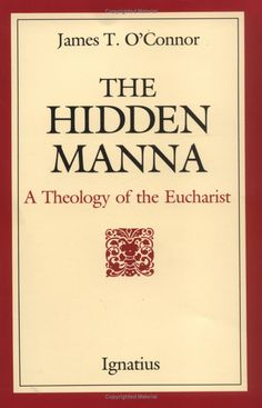 The Hidden Manna: A Theology of the Eucharist: Rev. James T. O'Connor: 9781586170769: Amazon.com: Books