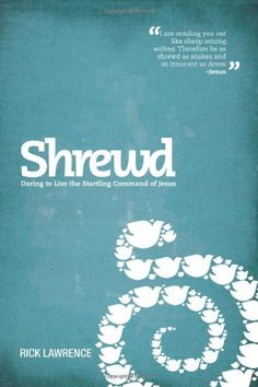 Shrewd: Daring to Live the Startling Command of Jesus by Rick Lawrence