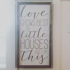 Ready to ship Love Grows Best in Little Houses Just Like