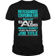 MERCHANDISE COORDINATOR Because BADASS Miracle Worker Isn't An Official Job Title T-Shirts, Hoodies. VIEW DETAIL ==► Funny Tee Shirts