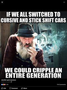 If we all switched to cursive and stick shift cars, we could cripple an ENTIRE GENERATION! Funny As Hell, Haha Funny, Funny Jokes, Hilarious, Funny Shit, Funny Stuff, Redneck Humor, Badass Quotes, Funny Thoughts