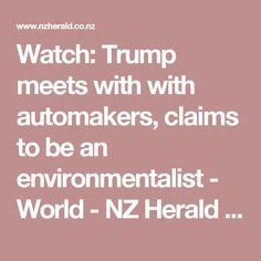 Watch: Trump meets with with automakers, claims to be an environmentalist - World - NZ Herald Videos