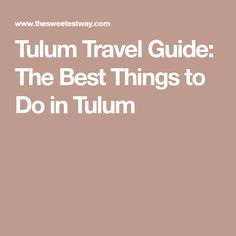 Tulum Travel Guide: The Best Things to Do in Tulum