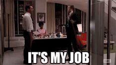 It's my job.