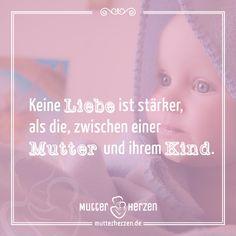 Spruch: Keine Liebe ist stärker, als die, zwischen einer Mutter und ihrem Kind.
