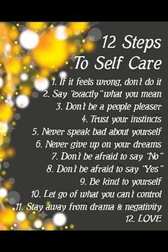 Self Care  Not too sure about avoiding drama...if you think you have to avoid everything you don't like, you might as well be a hermit. I think you should just put it in perspective.