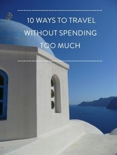 10 ways to travel without spending too much