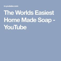 The Worlds Easiest Home Made Soap - YouTube