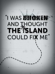 """""""I was broken and thought the island could fix me"""""""