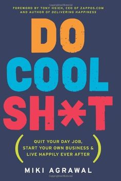 Do Cool Sh*t: Quit Your Day Job, Start Your Own Business, and Live Happily Ever After by Miki Agrawal,http://www.amazon.com/dp/0062261533/ref=cm_sw_r_pi_dp_7Oamtb04BRPHN13A
