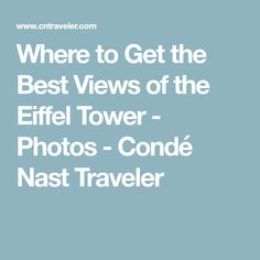 Where to Get the Best Views of the Eiffel Tower - Photos - Condé Nast Traveler