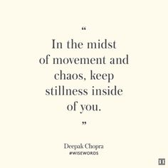 """In the midst of movement and chaos, keep stillness inside of you."" — Deepak Chopra #WiseWords"