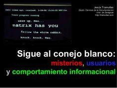 Sigue al conejo blanco : misterios, usuarios y comportamiento informacional / Jesús Tramullas | #readyfortransliteracy
